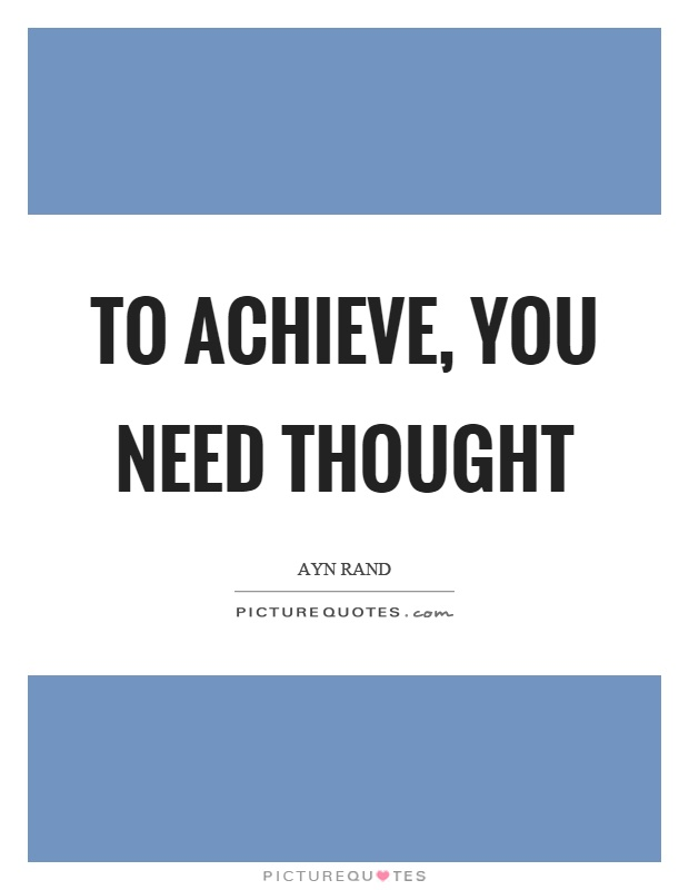 To achieve, you need thought Picture Quote #1