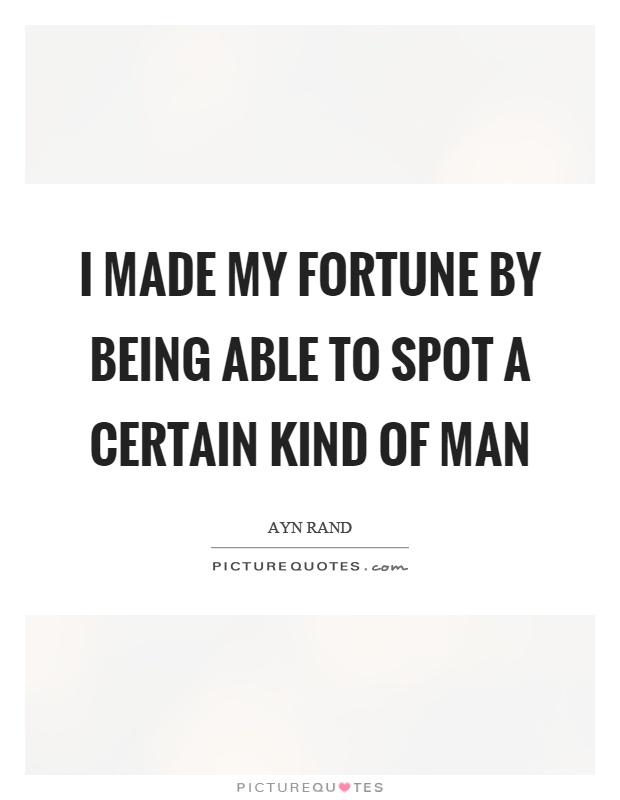 I made my fortune by being able to spot a certain kind of man Picture Quote #1