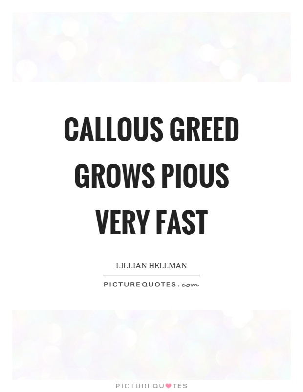 Callous greed grows pious very fast Picture Quote #1