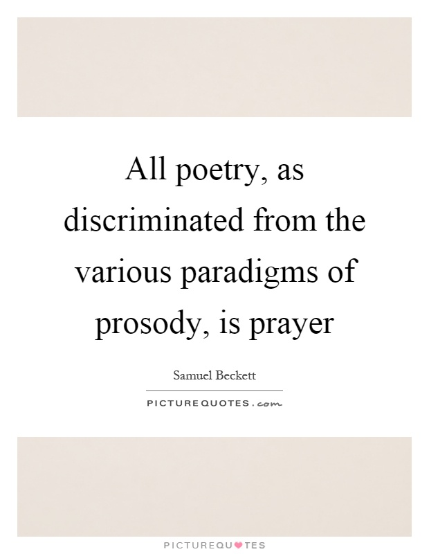 All poetry, as discriminated from the various paradigms of prosody, is prayer Picture Quote #1