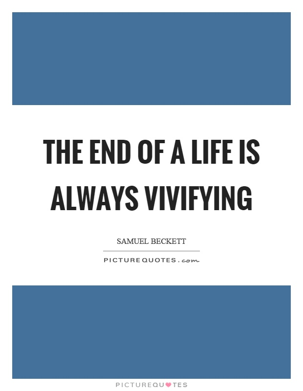 The end of a life is always vivifying Picture Quote #1