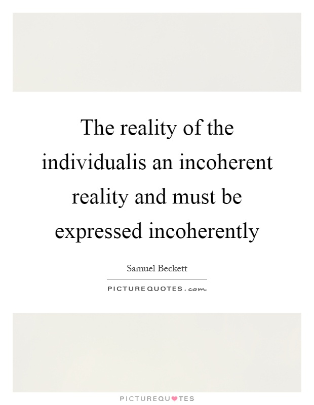 The reality of the individualis an incoherent reality and must be expressed incoherently Picture Quote #1