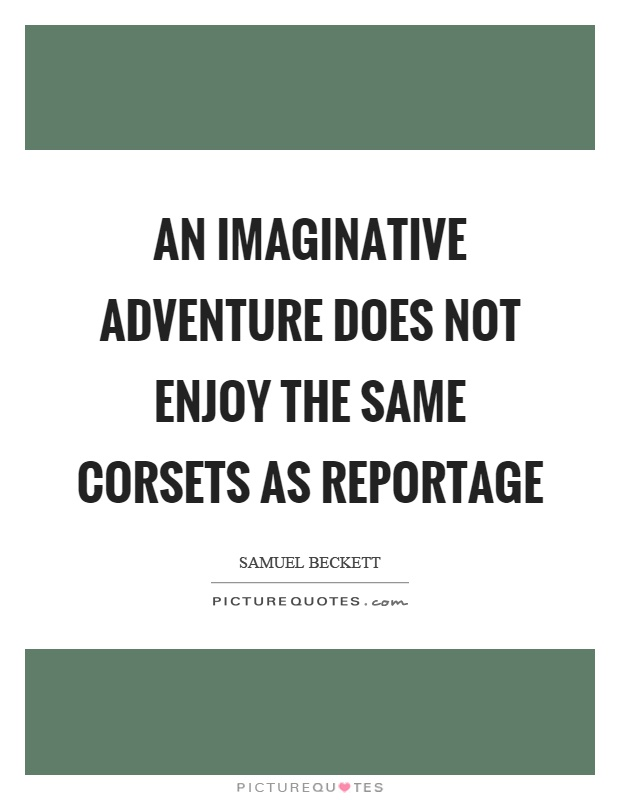 An imaginative adventure does not enjoy the same corsets as reportage Picture Quote #1