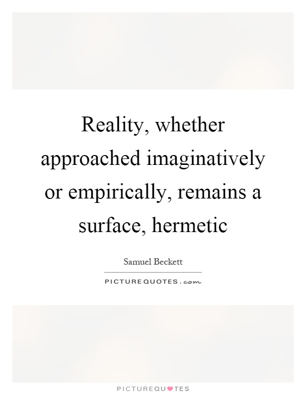Reality, whether approached imaginatively or empirically, remains a surface, hermetic Picture Quote #1