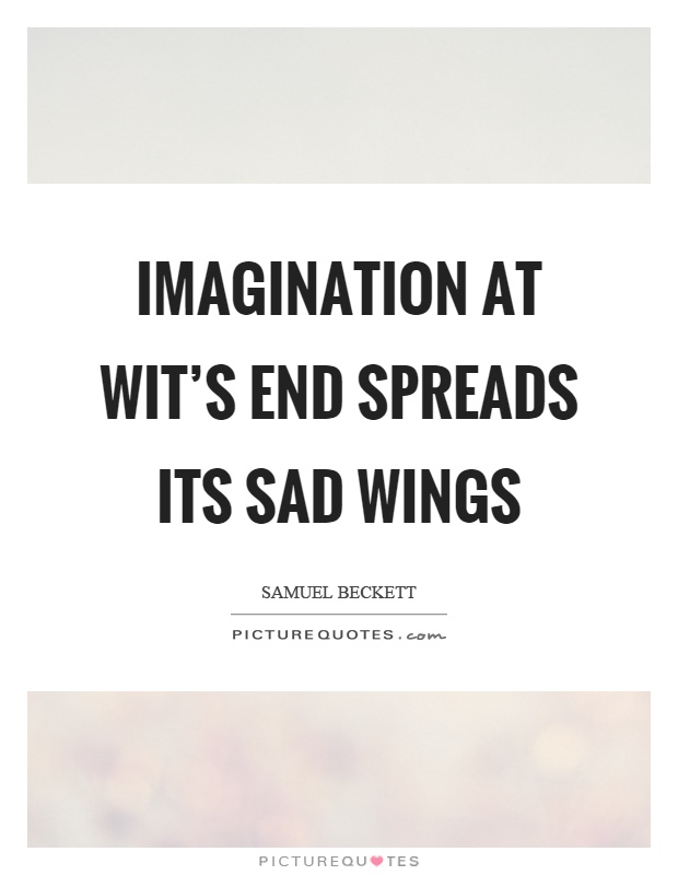 Imagination at wit's end spreads its sad wings Picture Quote #1