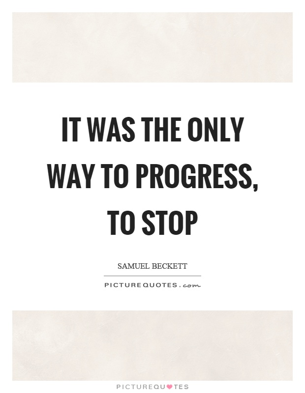 It was the only way to progress, to stop Picture Quote #1