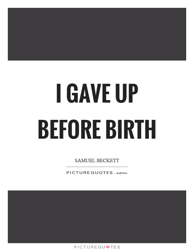 I gave up before birth Picture Quote #1