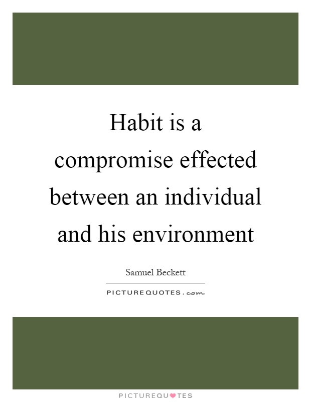 Habit is a compromise effected between an individual and his environment Picture Quote #1