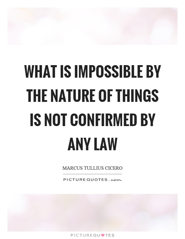 What is impossible by the nature of things is not confirmed by any law Picture Quote #1