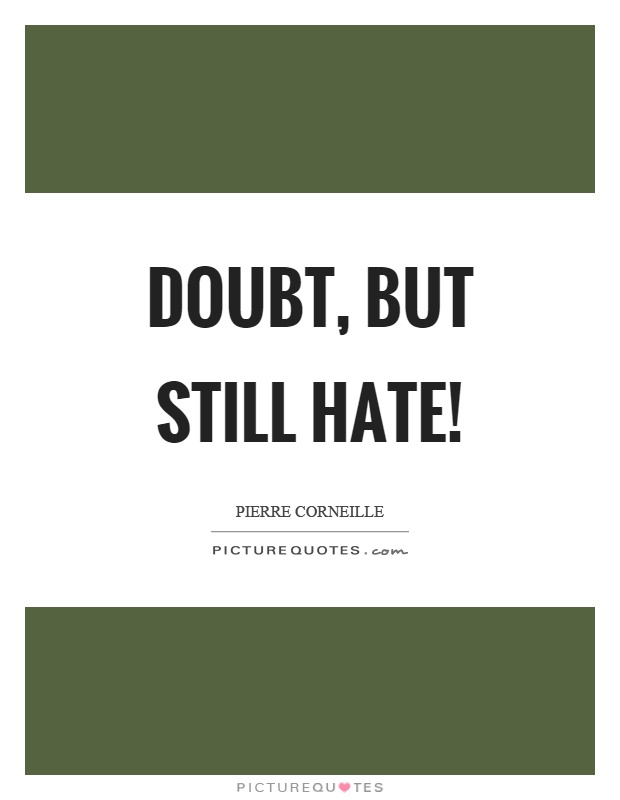 Doubt, but still hate! Picture Quote #1