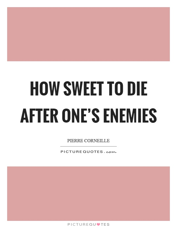 How sweet to die after one's enemies Picture Quote #1