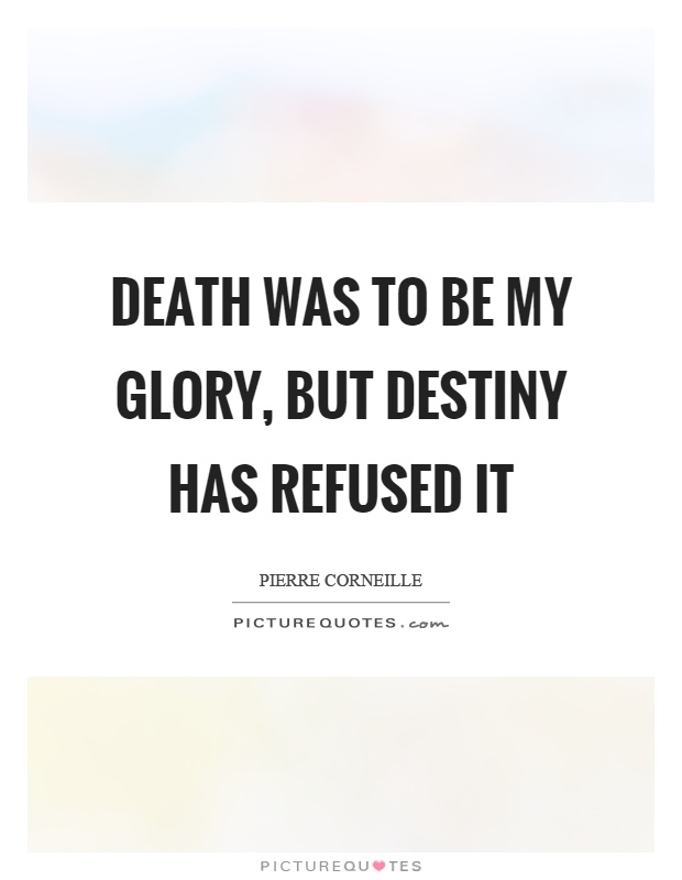 Death was to be my glory, but destiny has refused it Picture Quote #1
