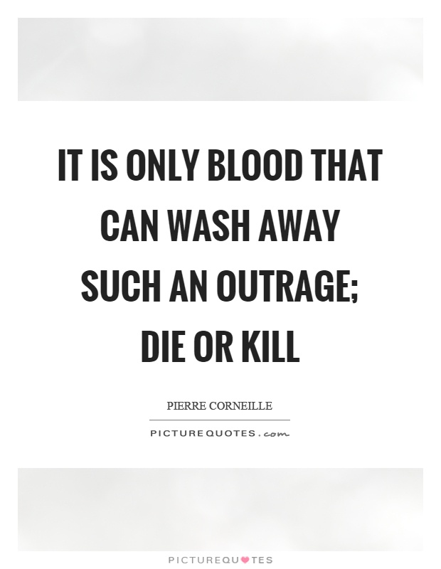 It is only blood that can wash away such an outrage; die or kill Picture Quote #1
