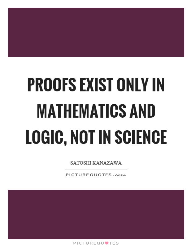 Proofs exist only in mathematics and logic, not in science Picture Quote #1