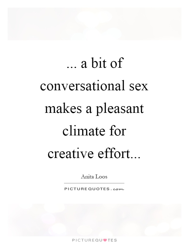 ... a bit of conversational sex makes a pleasant climate for creative effort Picture Quote #1