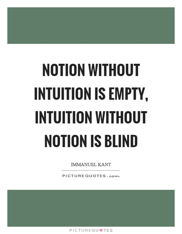 Notion without intuition is empty, intuition without notion is blind Picture Quote #1