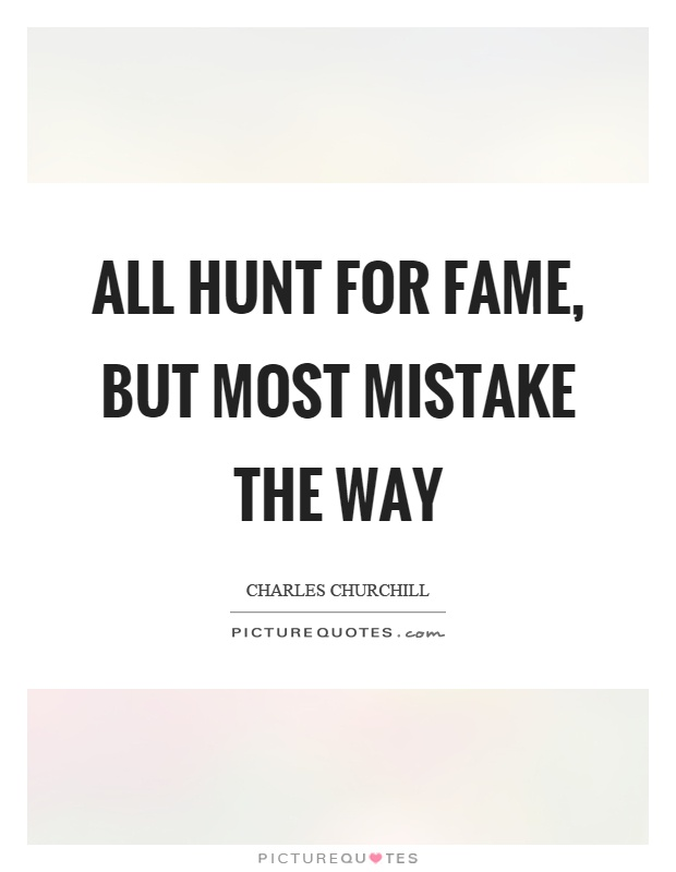 All hunt for fame, but most mistake the way Picture Quote #1