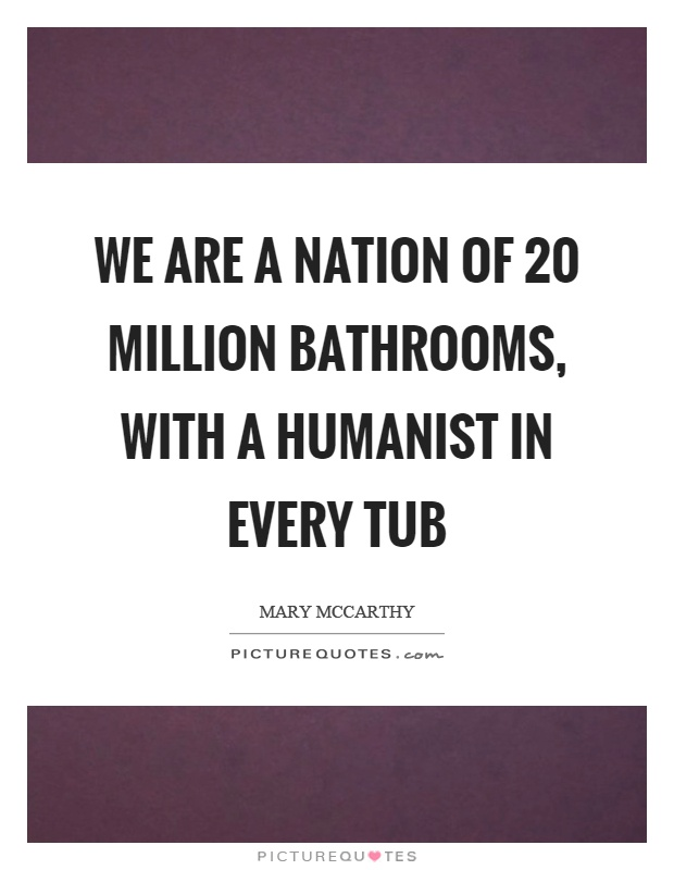 We are a nation of 20 million bathrooms, with a humanist in every tub Picture Quote #1