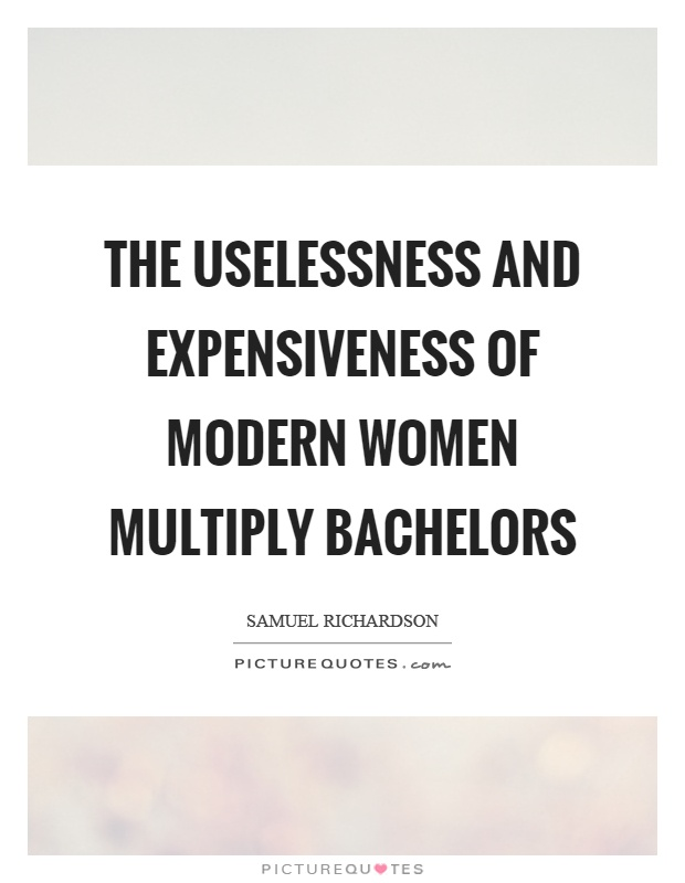 The uselessness and expensiveness of modern women multiply bachelors Picture Quote #1