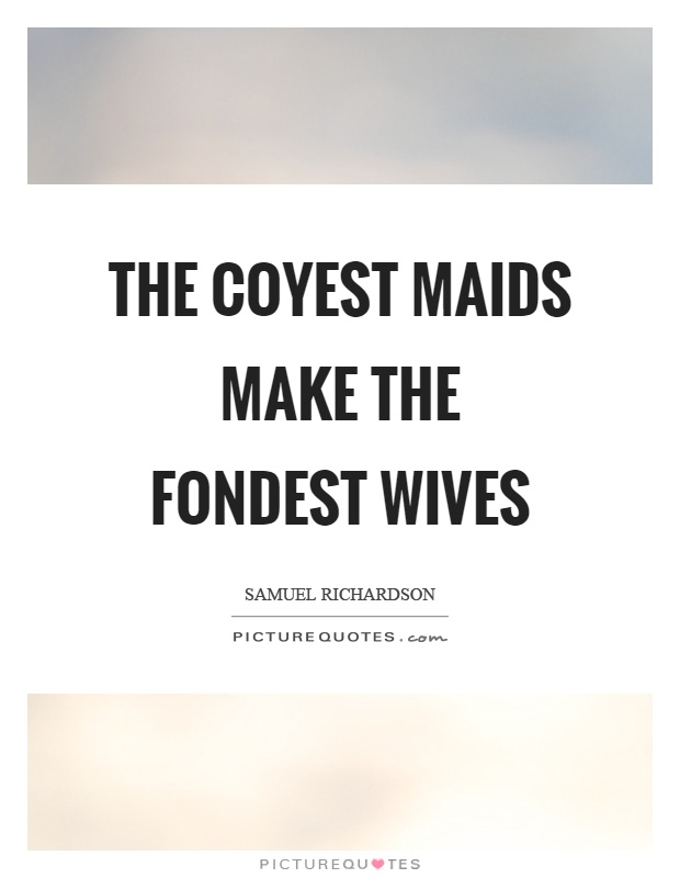 The coyest maids make the fondest wives Picture Quote #1