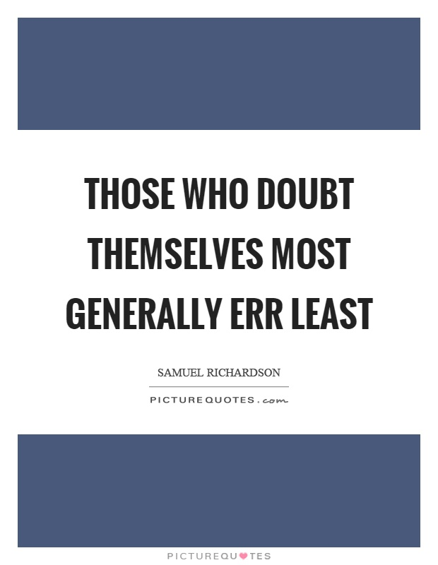 Those who doubt themselves most generally err least Picture Quote #1