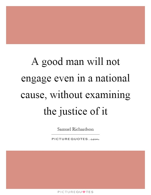 A good man will not engage even in a national cause, without examining the justice of it Picture Quote #1