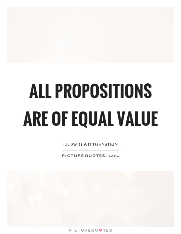 All propositions are of equal value Picture Quote #1