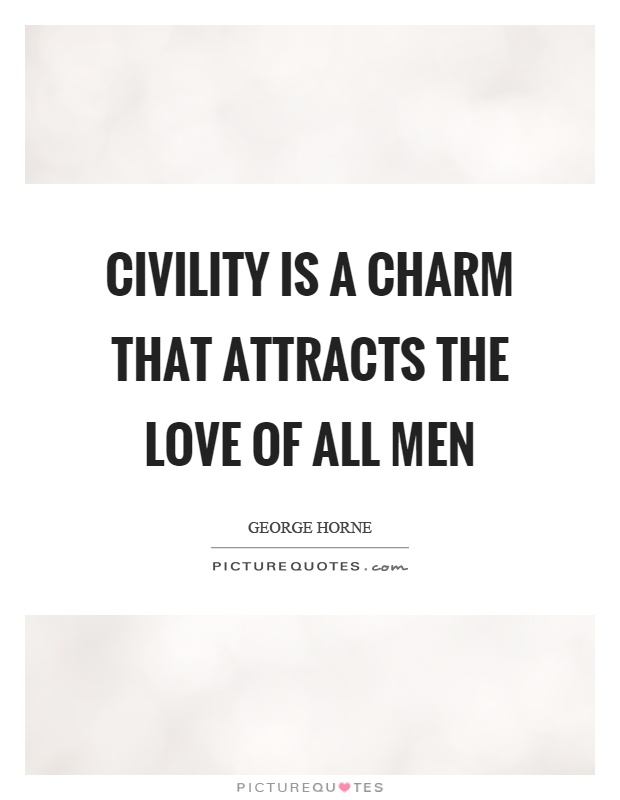 Civility is a charm that attracts the love of all men Picture Quote #1