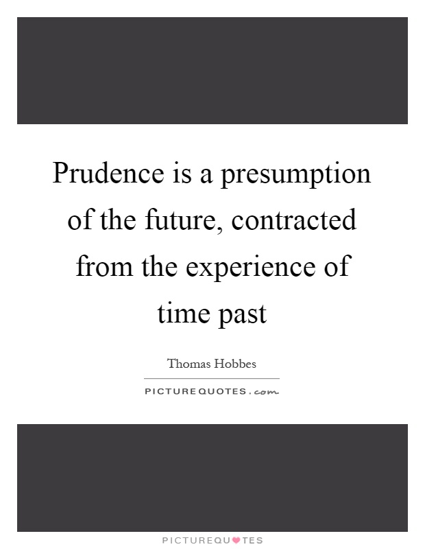 Prudence is a presumption of the future, contracted from the experience of time past Picture Quote #1