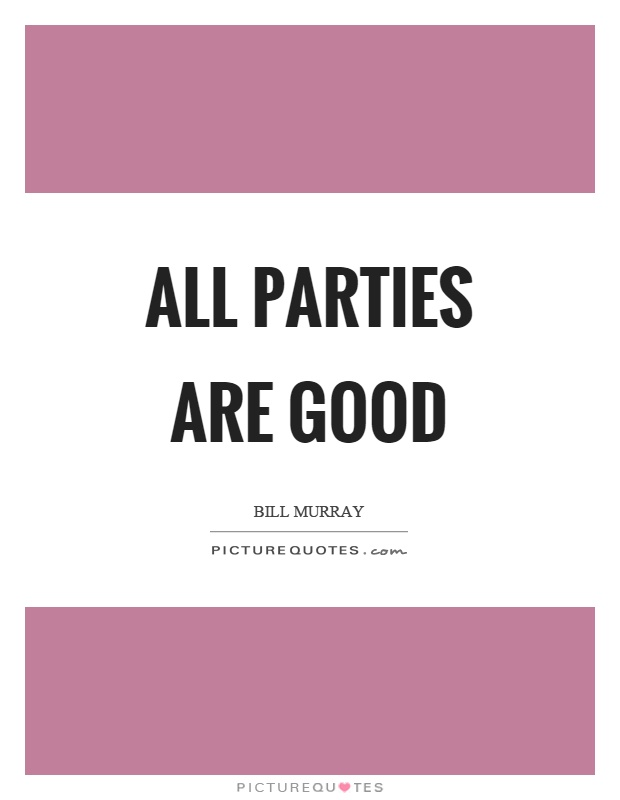 All parties are good Picture Quote #1