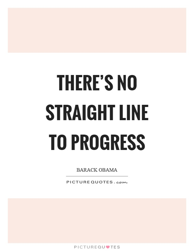 There's no straight line to progress Picture Quote #1