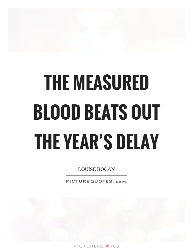 The measured blood beats out the year's delay Picture Quote #1
