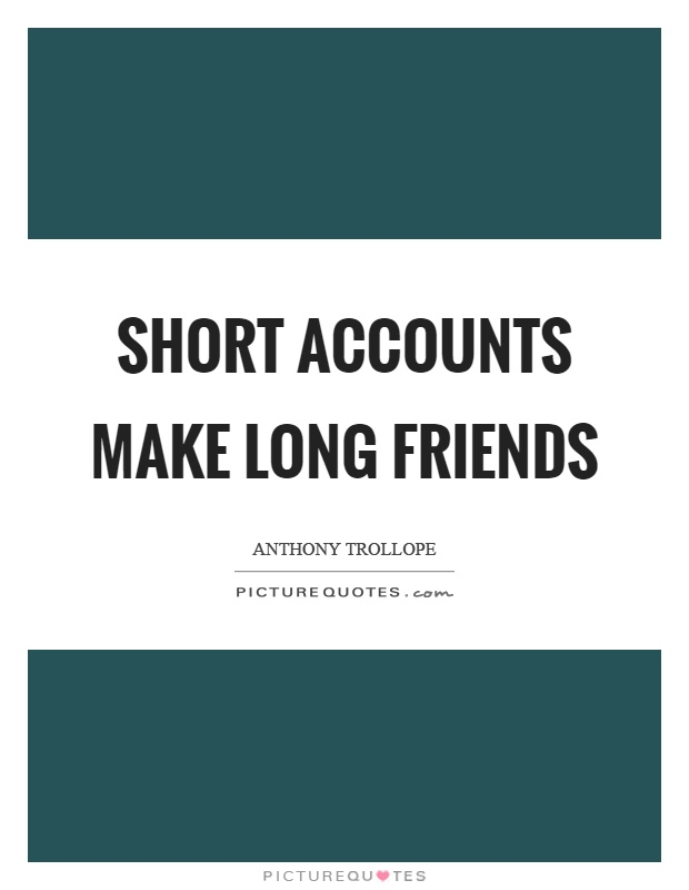 Short accounts make long friends Picture Quote #1