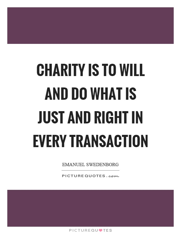 Charity is to will and do what is just and right in every transaction Picture Quote #1