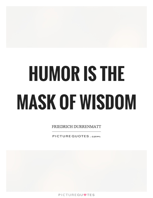 Humor is the mask of wisdom Picture Quote #1