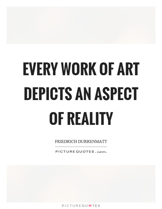 Every work of art depicts an aspect of reality Picture Quote #1