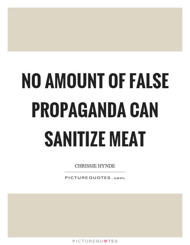 No amount of false propaganda can sanitize meat Picture Quote #1