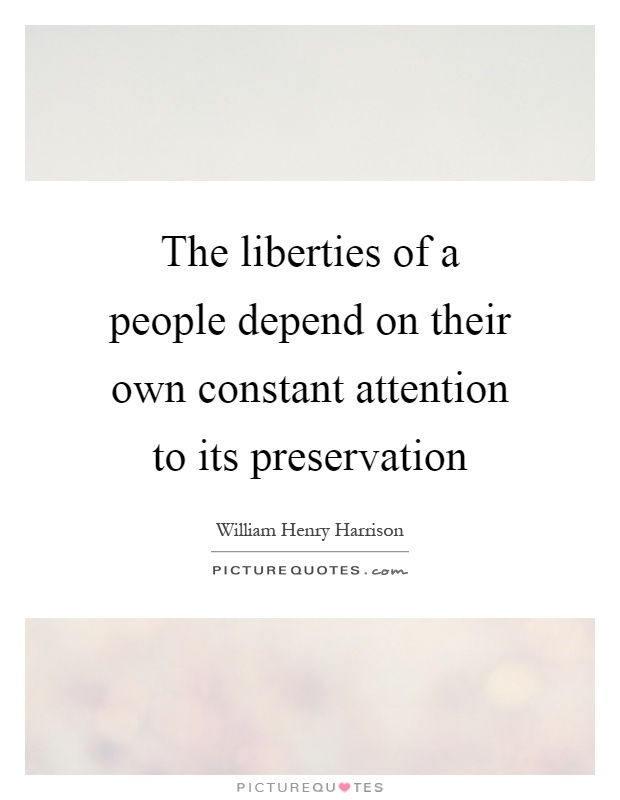 The liberties of a people depend on their own constant attention to its preservation Picture Quote #1