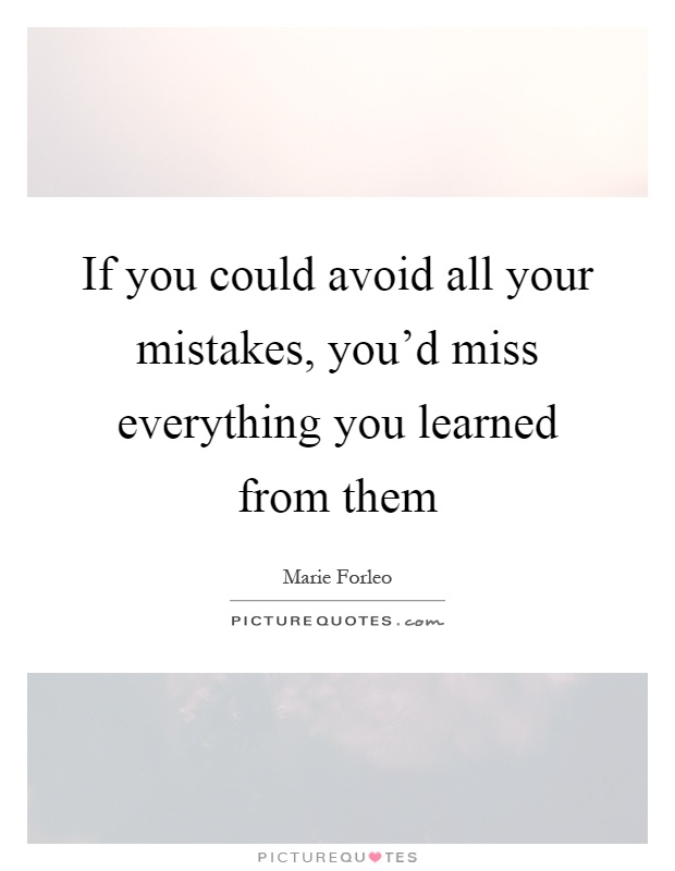 what have you learned from a mistake essay Mistakes essay submitted by: shady if you make a mistake, what have you learned at best, what you have learned is that whatever you did or whatever answer you.