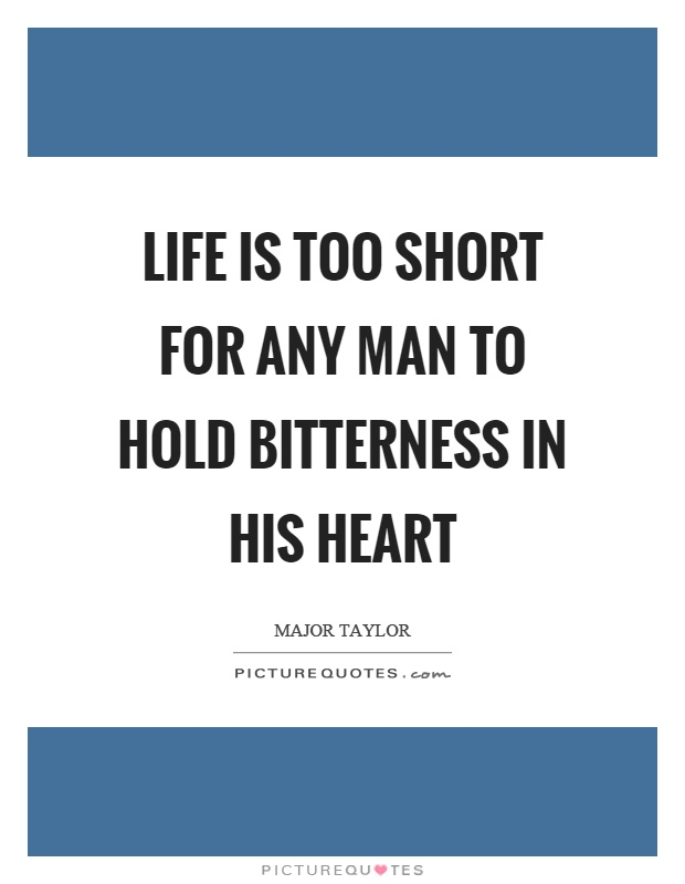 Life is too short for any man to hold bitterness in his heart Picture Quote #1