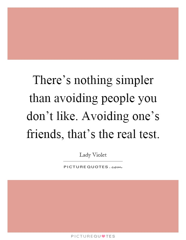 There's nothing simpler than avoiding people you don't ...