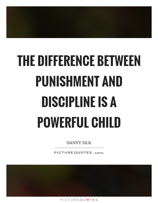 The difference between punishment and discipline is a powerful child Picture Quote #1