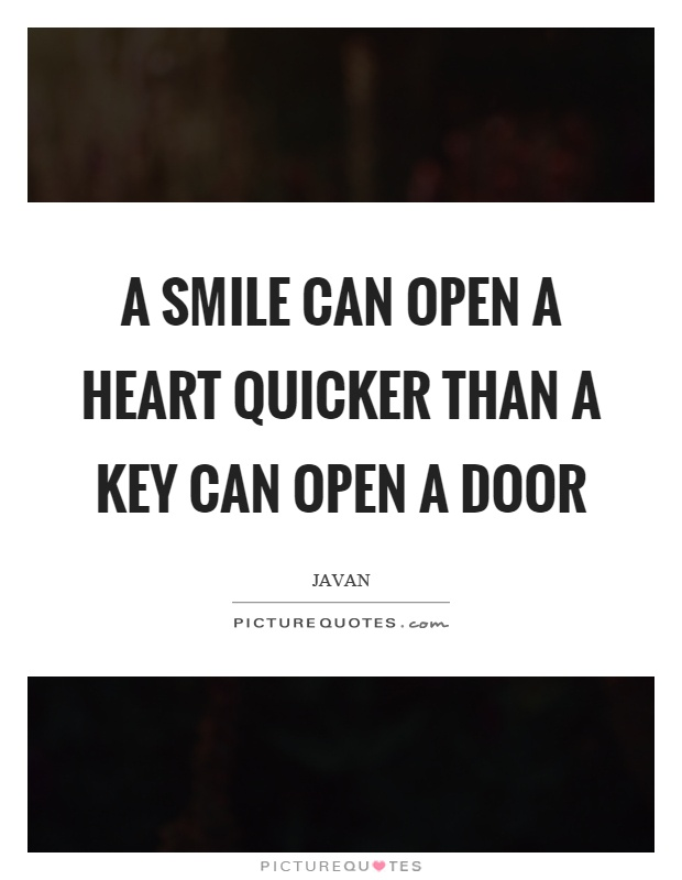 A smile can open a heart quicker than a key can open a door Picture Quote #1