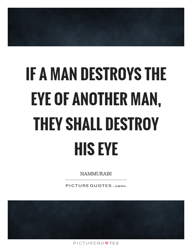 If a man destroys the eye of another man, they shall destroy his eye Picture Quote #1