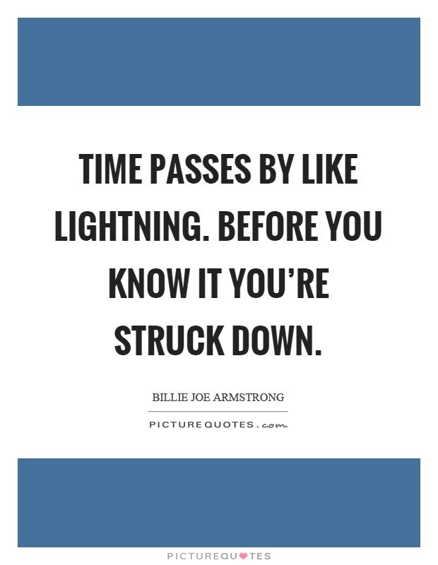 Time passes by like lightning. Before you know it you're struck down Picture Quote #1