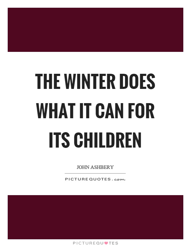 The winter does what it can for its children Picture Quote #1