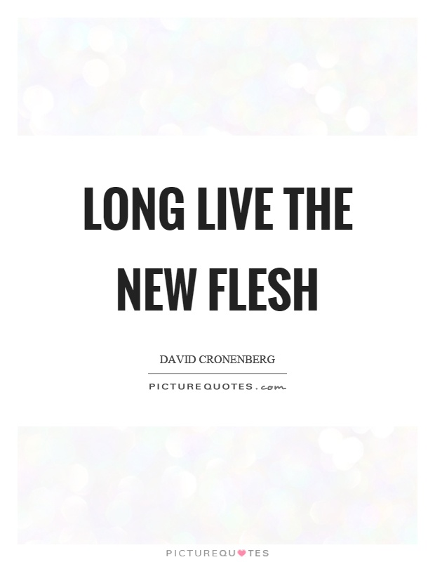 Long live the new flesh Picture Quote #1
