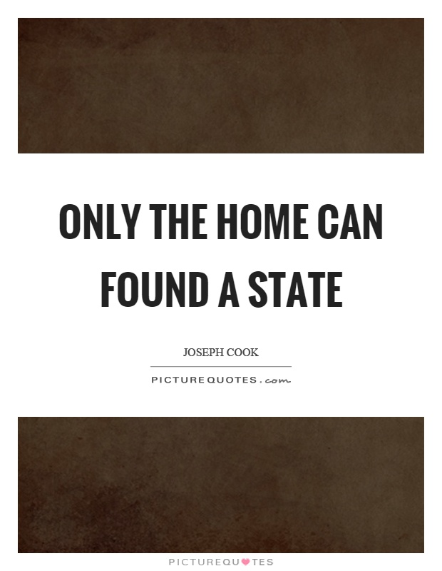 Only the home can found a state Picture Quote #1