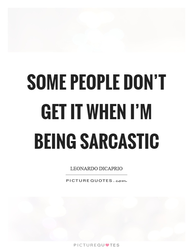 Being Sarcastic Quotes & Sayings | Being Sarcastic Picture ...