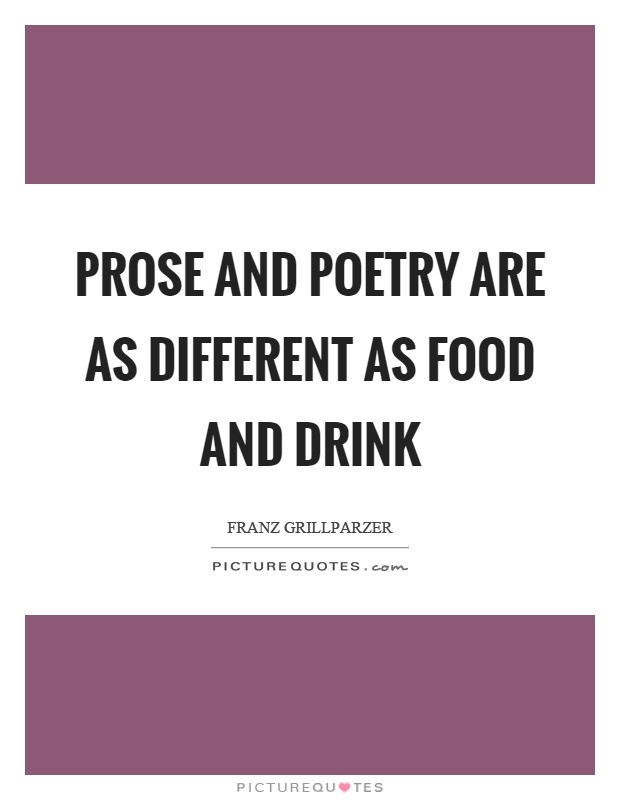 Prose and poetry are as different as food and drink Picture Quote #1
